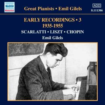 Emil Gilels / Early Recordings, vol. 3 // Domenico Scarlatti / Franz Liszt / Frédéric Chopin