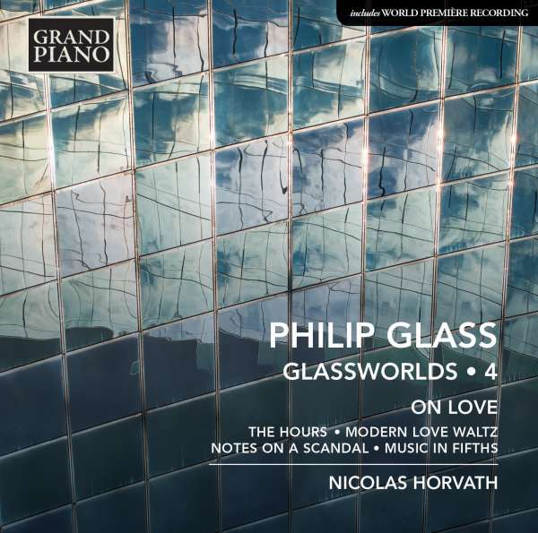 Philip Glass / Glassworlds vol. 4: On Love // Nicolas Horvath