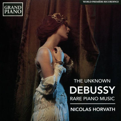 Claude Debussy / The Unknown Debussy: Rare Piano Music // Nicolas Horvath