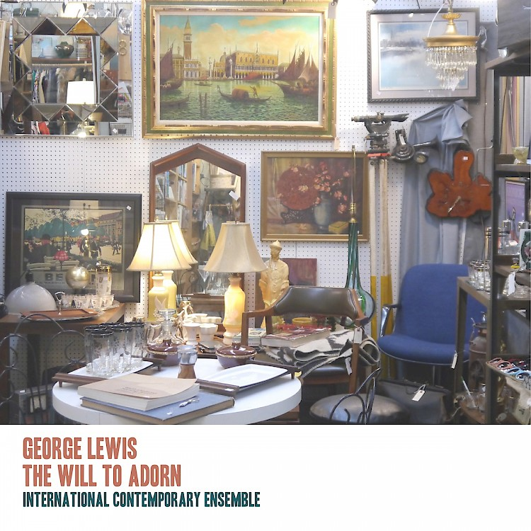 George Lewis / The Will to Adorn // International Contemporary Ensemble / Steven Schick / David Fulmer