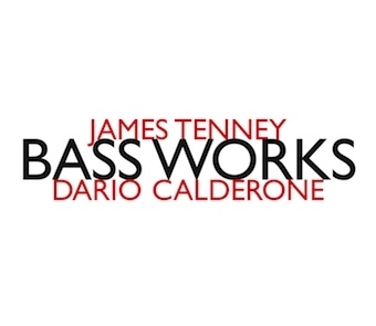 James Tenney / Bass Works // Dario Calderone