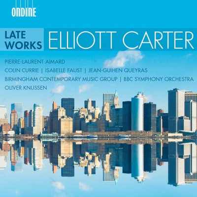 Elliott Carter / Late Works // Pierre-Laurent Aimard / Colin Currie / Isabelle Faust / Jean-Quihen Queyras / Birmingham Contemporary Music Group / BBC Symphony Orchestra / Oliver Knussen