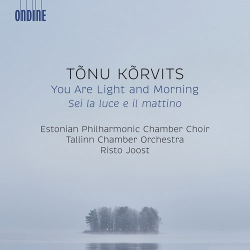 Tonu Korvits / You Are Light and Morning // Estonian Philharmonic Chamber Choir / Tallinn Chamber Orchestra / Risto Joost