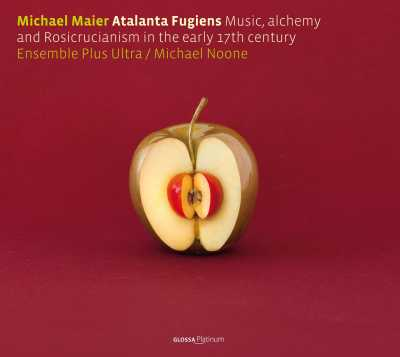 Michael Maier / Atalanta Fugiens: Music, Alchemy and Rosicrucianism in the Early 17th Century / Ensemble Plus Ultra / Michael Noone
