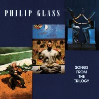 Philip Glass / Songs From the Trilogy