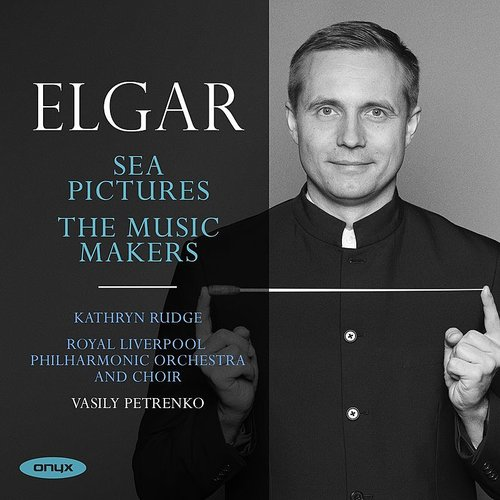 Edward Elgar / Sea Pictures / The Music Makers // Kathryn Rudge / Royal Liverpool Philharmonic and Orchestra / Vasily Petrenko