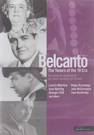 Belcanto / The Tenors of the 78 Era / Part 2: Melchior, Björling, Thill, Rosvaenge, McCormack, Kozlovsky and others DVD