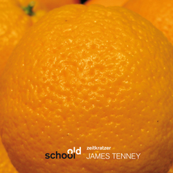 James Tenney / Old School / Zeitkratzer