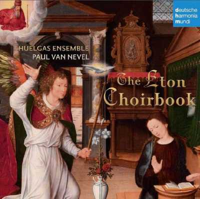 Huelgas Ensemble / The Eton Choirbook // Johannes Sutton / William Horewud / Edmundus Sturton / Johannes Browne / Robertus Wylkynson