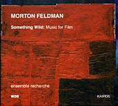 Morton Feldman / Something Wild: Music for Film // Ensemble Recherche