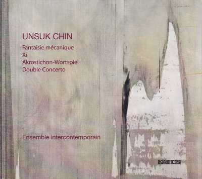 Unsuk Chin / Xi / Piia Komsi / Ensemble Intercontemporain / David Robertson et al.
