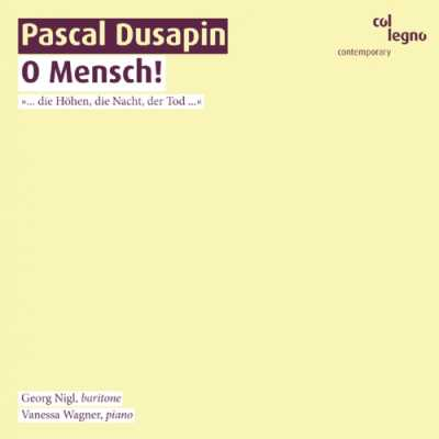 Pascal Dusapin / O Mensch! // Georg Nigl / Vanessa Wagner