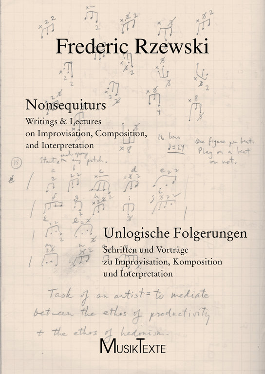 Frederic Rzewski / Nonsequiturs: Writings and Lectures on Improvisation, Composition and Interpretation