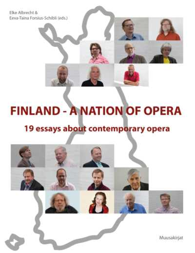 Elke Albrecht & Eeva-Taina Forsius-Schibli (ed.) / Finland - a nation of opera: 19 essays about contemporary opera (nid.)