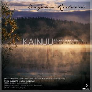 Einojuhani Rautavaara / Kainuu - Works for Mixed Choir // Estonian Philharmonic Chamber Choir / Timo Nuoranne